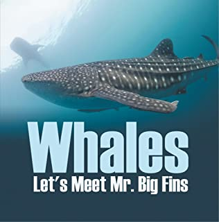 Whales - Let's Meet Mr. Big Fins: Whales Kids Book (Children's Fish & Marine Life Books)