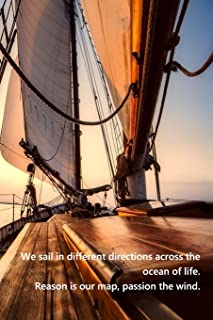 We sail in different directions across the ocean of life. Reason is our map, passion the wind.: Sailing logbook for sailin...