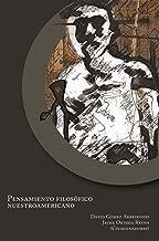 Pensamiento filosófico nuestroamericano (Spanish Edition)