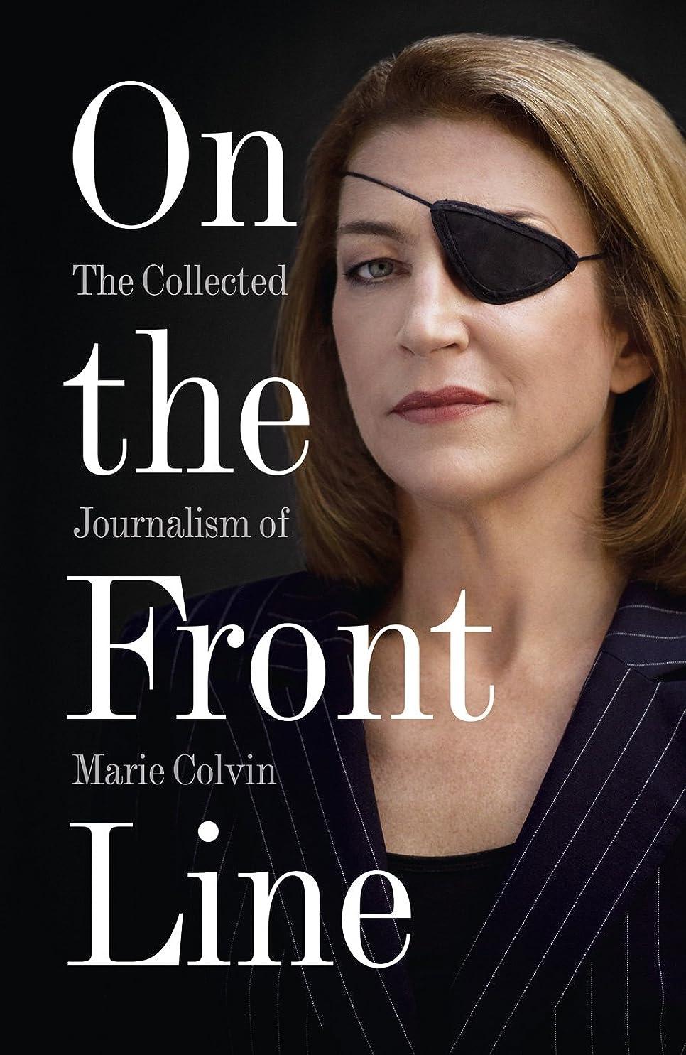 慢な機構お酒On the Front Line: The Collected Journalism of Marie Colvin (English Edition)