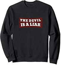 The Devil is a Liar: Prophets, Warriors, and Worship Leaders Sweatshirt