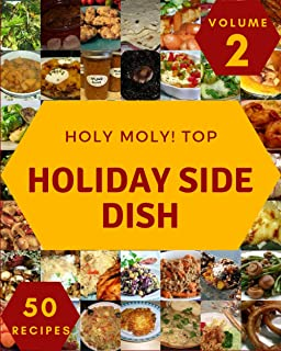 Holy Moly! Top 50 Holiday Side Dish Recipes Volume 2: A Must-have Holiday Side Dish Cookbook for Everyone