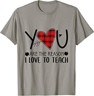 You Are The Reason I Love To Teach Funny Teacher Gift T-Shirt
