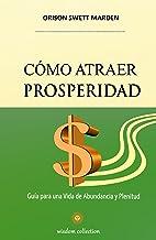 Cómo Atraer Prosperidad: Guía para una Vida de Abundancia y Plenitud (Spanish Edition)