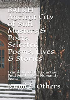 BALKH Ancient City of Sufi Masters & Poets. Selected Poems, Lives & Stories: Translation & Introduction Paul Smith... New ...