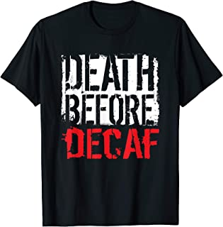 Death Before Decaf Coffee Lover Gift T-shirt