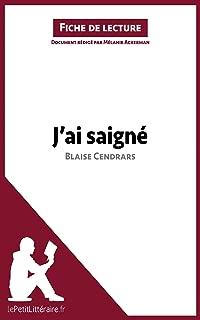 J'ai saigné de Blaise Cendrars (Fiche de lecture): Résumé complet et analyse détaillée de l'oeuvre (French Edition)