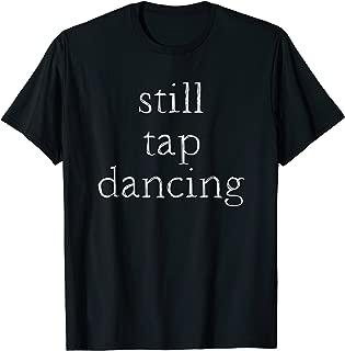 Funny Tap Dancers Shirt - Still Tap Dancing, Cute Gift