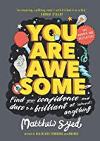 You Are Awesome: Find Your Confidence and Dare to be Brilliant at (Almost) Anything: The Number One Bestseller