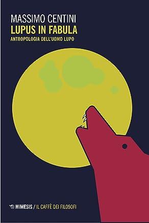 Lupus in fabula: Antropologia dellUomo Lupo (Mimesis horror stories Vol. 4)