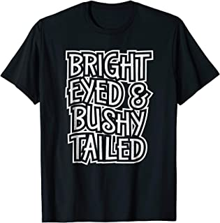 Best bright eyed and bushy tailed shirt Reviews