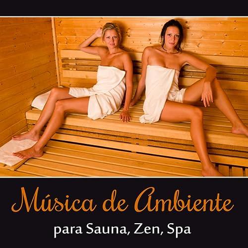 Música de Ambiente para Sauna, Zen, Spa, Yoga, Meditación ...
