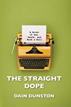 The Straight Dope: A Novel of Sex, Death and Rock & Roll