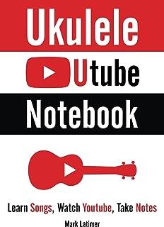 Ukulele Utube Notebook: Learn Songs, Watch Youtube, Take Notes