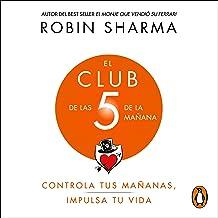 El Club de las 5 de la mañana [The 5 AM Club]: Controla tus mañanas, impulsa tu vida [Control Your Mornings, Boost Your Life] PDF