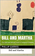 Bill and Martha: Fire Red and Adriana Start a Computer Company (English Edition)