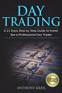 Day Trading: A 21 Days Step by Step Guide to Invest like a Professional Day Trader (Analysis of the Stock Market Using Options, Forex, Stocks - Psychology - Discipline - Tools and More!)