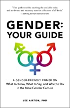 Gender: Your Guide: A Gender-Friendly Primer on What to Know, What to Say, and What to Do in the New Gender Culture