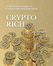 CRYPTO RICH: A Beginners Guide to Cryptocurrency Investing