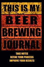 This Is My Beer Brewing Journal: The Brewer's Must-have Accessory of Every Beer Brewing Kit for Any Craft Beer Home Brewery and Brewmaster - Take ... Improve Result - Become the Homebrewing Guru