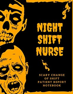 Night Shift Nurse Scary Change of Shift Patient Report Notebook: Right? Nursing Report   Change of Shift   Hospital RN's   Long Term Care   Body ...   Gift Under 10 For Nurse Appreciation Day  