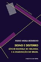 Signo e desterro: Sérgio Buarque de Holanda e a imaginação do Brasil (Portuguese Edition)