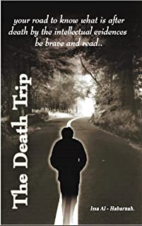 The Death Trip: Your Road To Know Life After Death From The Intellectual Evidence. (English Edition)