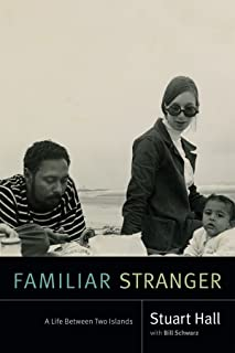 Familiar Stranger: A Life Between Two Islands (Stuart Hall: Selected Writings)