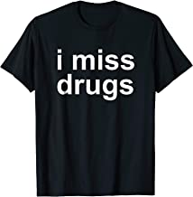 I Miss Drugs - Funny Gift T Shirt