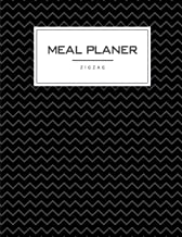 Meal Planner : Zigzag: Black, Meal and Exercise Notebook, Track And Plan Your Meals, Daily Weight Loss Journal, Meal Prep And Planning, 8.5 x 11 inch 110 page