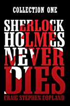 Sherlock Holmes Never Dies - Collection One: Six New Stories of the World's Greatest Detective (Sherlock Holmes Never Dies Boxed Sets Book 1)