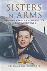 Sisters in Arms: British & American Women Pilots During World War II Kindle Edition