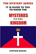 The Mystery Series: It Is Given To You To Know The Mysteries Of The Kingdom (How to Pray, How to Pray to God, Praying in the Spirit, Praying in Tongues)