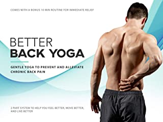 Better Back Yoga: Gentle Yoga To Prevent and Alleviate Chronic Back Pain - 2 Part System To Help You Feel Better, Move Bet...