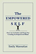 The Empowered Self: Over 100 Activities and Steps For Creating An Empowered Mind (English Edition)