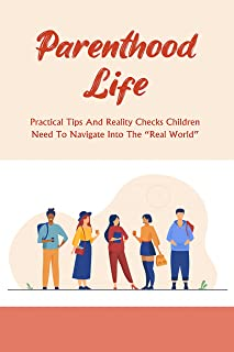 "Parenthood Life: Practical Tips And Reality Checks Children Need To Navigate Into The ""Real World"": Parents Prepare Their ..."
