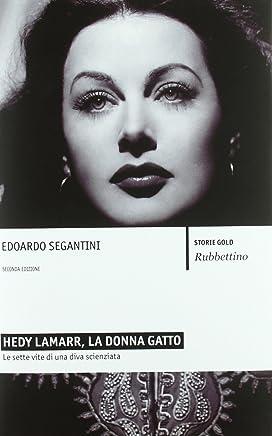 Hedy Lamarr, la donna gatto: Le sette vite di una diva scienziata (Storie gold)