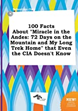 100 Facts about Miracle in the Andes: 72 Days on the Mountain and My Long Trek Home That Even the CIA Doesn't Know