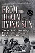 From the Realm of a Dying Sun. Volume III: IV. SS-Panzerkorps from Budapest to Vienna, February–May 1945 (English Edition)