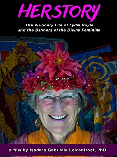 Herstory: The Visionary Life of Lydia Ruyle and the Banners of the Divine Feminine