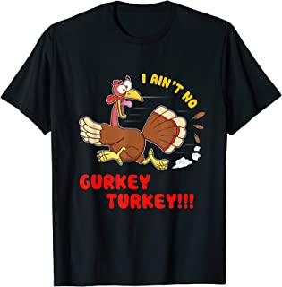 I Ain't No Gurkey Turkey Shirt Hyperactive Thankgiving Gift T-Shirt