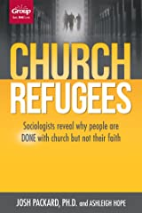 Church Refugees: Sociologists reveal why people are DONE with church but not their faith Kindle Edition