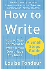 How to Write: How to start, and what to write if you don't have any ideas Kindle Edition