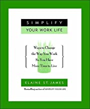 Simplify Your Work Life: Ways to Change the Way You Work so You Have More Time to Live