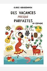 Des vacances presque parfaites - en Espagne Format Kindle