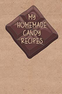 My Homemade Candy Recipes: Write Your Own Favorite Candy Recipes In This Blank Recipe book