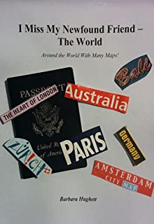 I Miss My Newfound Friend – The World: Around The World With Many Maps!