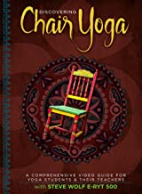 Discovering Chair Yoga - A Comprehensive Video Guide For Yoga Students And Their Teachers