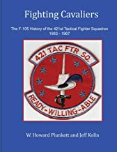 Fighting Cavaliers: The F-105 History of the 421st Tactical Fighter Squadron 1963 - 1967