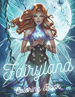 Fairyland Coloring Book: A World of Fairies and Fantasy An adult coloring book featuring beautiful fairies, some angels an...